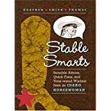 Stable Smarts: Sensible Advice, Quick Fixes, and Time-tested Wisdom from an Idaho Horsewoman