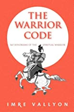 The Warrior Code: 365 Aphorisms of the Spiritual Warrior