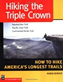 Hiking the Triple Crown: Appalachian Trail - Pacific Crest Trail - Continental Divide Trail - How to Hike America's Longest Trails (0898867606) by Berger, Karen