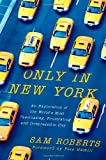 Only in New York: An Exploration of the World's Most Fascinating, Frustrating and Irrepressible City