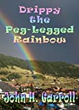 Drippy the Peg Legged Rainbow (Stories for Demented Children Book 3)