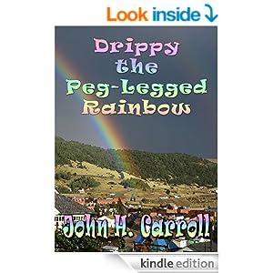 Drippy the Peg Legged Rainbow, A Story for Demented Children (Stories for Demented Children)