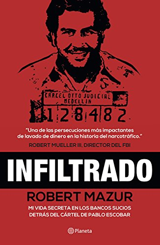 Infiltrado / The Infiltrator: Mi vida secreta en los bancos sucios detrás del cártel de Pablo Escobar / My Secret Life Inside the Dirty Banks Behind Pablo Escobar's Medellín Cartel