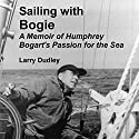 Sailing with Bogie: A Memoir of Humphrey Bogart's Passion for the Sea Audiobook by Larry Dudley Narrated by Tom Lennon