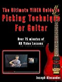 The Ultimate Video Guide to Picking Technique for Guitar: Includes 75 Minutes of HD Video Lessons (Guitar Technique)
