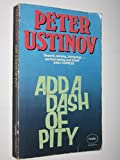 Add a Dash of Pity (0586042253) by Peter Ustinov