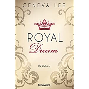 Royal Dream: Roman (Die Royals-Saga 4)