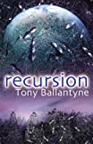 Tony Ballantyne Recursion