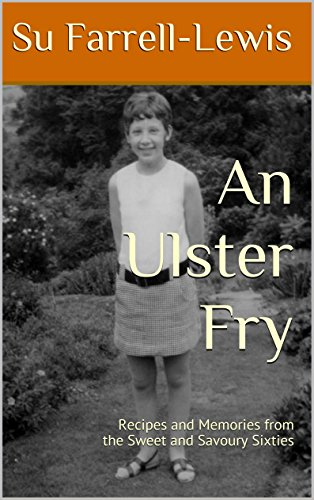An Ulster Fry: Recipes and Memories from the Sweet and Savoury Sixties by Su Farrell-Lewis