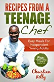 Recipes from a Teenage Chef: Easy meals for independent young adults