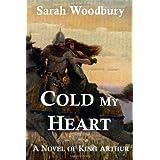 Cold My Heart:  A Novel of King Arthur