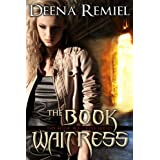 The Book Waitress (Book 1, The Book Waitress Series) ~ Deena Remiel