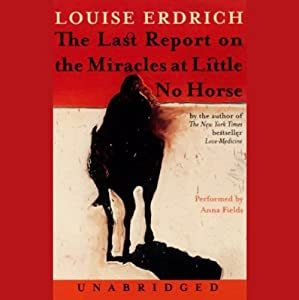 The Last Report on the Miracles at Little No Horse | [Louise Erdrich]