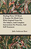 img - for Healing Power Of Mind. A Treatise On Mind-Cure, With Original Views On The Subject, And Complete Instructions For Practice, And Self-Treatment book / textbook / text book