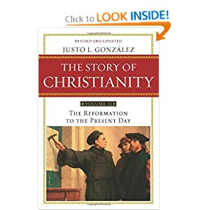 The Story of Christianity, Vol. 2: The Reformation to the Present Day by