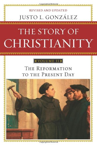 The Story of Christianity, Vol. 2: The Reformation to the...