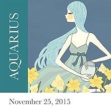 Aquarius: November 25, 2015  by Tali Edut, Ophira Edut Narrated by Lesa Wilson