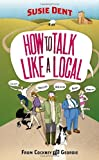 Susie Dent How to Talk Like a Local: From Cockney to Geordie