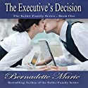 The Executive's Decision: Keller Family, Book 1 (       UNABRIDGED) by Bernadette Marie Narrated by Gale Cruz