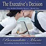 The Executive's Decision: Keller Family, Book 1 | Bernadette Marie