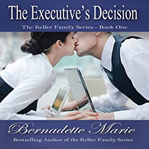 The Executive's Decision: Keller Family, Book 1 | [Bernadette Marie]