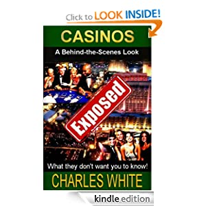 Casinos Exposed - A Behind-the-Scenes Look Charles White