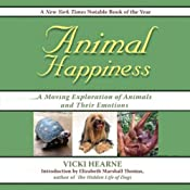 Animal Happiness: A Moving Exploration of Animals and thier Emotions--from Cats and Dogs to Orangutans and Tortoises | [Vicki Hearne]