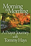img - for Morning by Morning, A Prayer Journey with Tommy Hays book / textbook / text book
