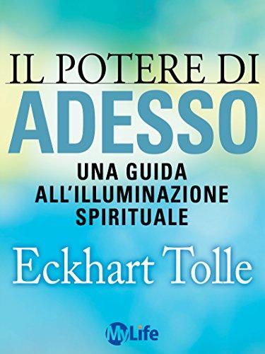 Il potere di Adesso Una guida all'illuminazione spirituale Psicologia e crescita personale PDF