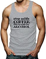 Step Aside Coffee This Is A Job For Alcohol Men's Tank Top T-shirt