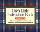 Life's Little Instruction Book, Volume II: A Few More Suggestions, Observations, and Reminders on How to Live a Happy and Rewarding Life (1558538364) by H. Jackson Brown Jr.