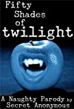 Fifty Shades of Twilight (A Very Naughty PARODY) (Secret Anonymous Parodies)