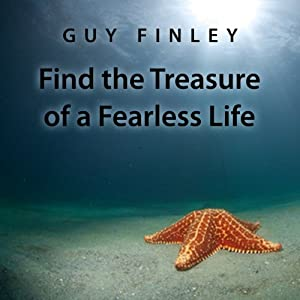 Find the Treasure of a Fearless Life | [Guy Finley]