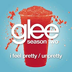 I Feel Pretty / Unpretty (Glee Cast Version)