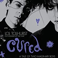 Cured: The Tale of Two Imaginary Boys | Livre audio Auteur(s) : Lol Tolhurst Narrateur(s) : Lol Tolhurst