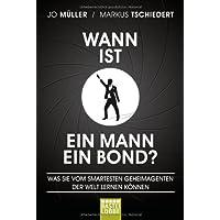 Wann ist ein Mann ein Bond?: Was Sie vom smartesten Geheimagenten der Welt lernen k�nnen
