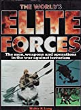 The World's Elite Forces - The Men, Weapons and Operations in the War Against Terrorism Walter N Lang