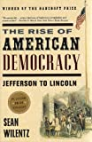 The Rise of American Democracy: Jefferson to Lincoln (0393329216) by Sean Wilentz