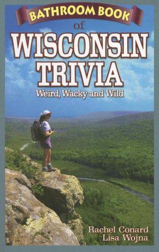 Bathroom Book of Wisconsin Trivia: Weird, Wacky and Wild