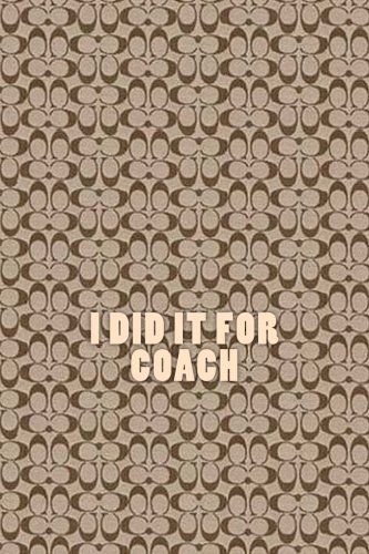 I did it for Coach: A journal