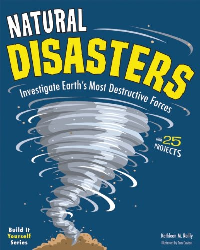 Kathleen M. Reilly - Natural Disasters: Investigate Earth's Most Destructive Forces with 25 Projects (Build It Yourself series)