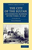 img - for The City of the Sultan, and Domestic Manners of the Turks, in 1836 2 Volume Set (Cambridge Library Collection - Travel, Middle East and Asia Minor) book / textbook / text book
