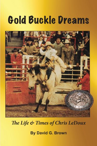 Gold Buckle Dreams: The Life & Times of Chris LeDoux, by David G. Brown