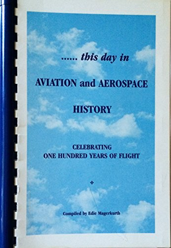 This Day in Aviation and Aerospace History - Celebrating One Hundred Years of Flight, Edie Magerkurth