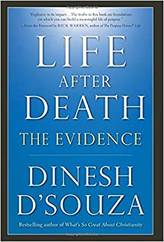 D'Souza –  Life After Death: The Evidence