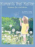 Moments that Matter: Poems for Children