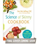 The Science of Skinny Cookbook: 100 H...