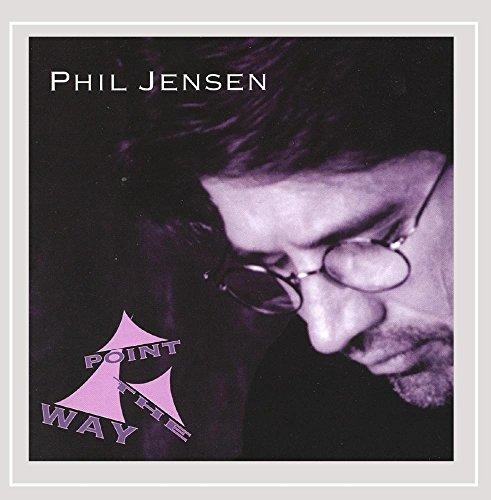 Phil Jensen - Point the Way