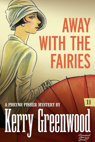 Kerry Greenwood - Away with the Fairies: Phryne Fisher #11 (Phryne Fisher Mysteries)