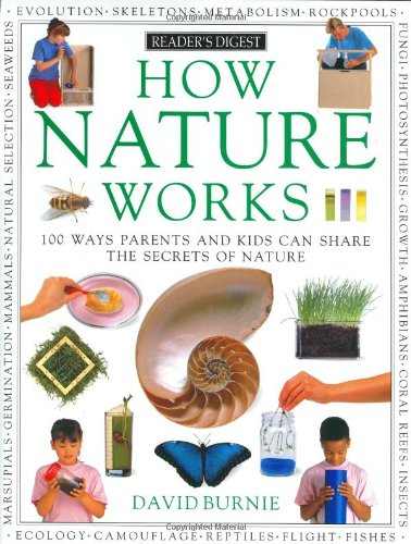How Nature Works: 100 Ways Parents & Kids Can Share The Secrets Of Nature